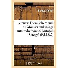 A Travers L'Hemisphere Sud, Ou Mon Second Voyage Autour Du Monde. Portugal, Senegal, Bresil: , Uruguay, Republique Argentine, Chili, Perou