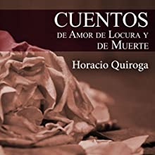 Cuentos de Amor de Locura y de Muerte Audiobook by Horacio Quiroga Narrated by Rolando Silva, Maria del Carmen Siccardi, Carla Sicard, Gladys Barriga, Katia Duran, Jorge Lillo