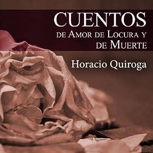 Cuentos de Amor de Locura y de Muerte Audiobook
