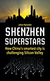 Shenzhen Superstars – How China's smartest city is challenging Silicon Valley