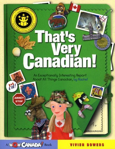 That's Very Canadian!: An Exceptionally Interesting Report About All Things Canadian, by Rachel (Wow Canada! Collection) (Wow Collection)
