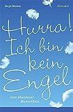 Hurra! Ich bin kein Engel: Vom Abenteuer MenschSein