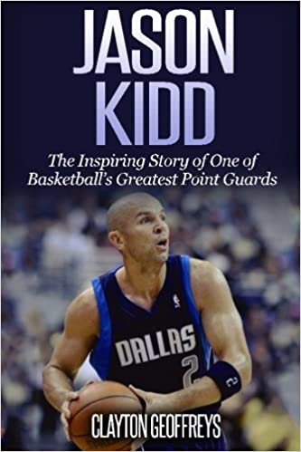 eecec005a3abb Jason Kidd: The Inspiring Story of One of Basketball's Greatest ...