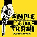 Simple White Trash Audiobook by Robert Brumm Narrated by DJ Holte