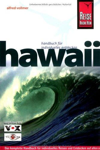 Hawaii: Das komplette Handbuch für individuelles Reisen und Entdecken auf allen acht Hawaii-Inseln Broschiert – 4. November 2008 Alfred Vollmer Reise Know-How 3831717257 MAK_9783831717255