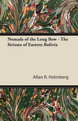 Nomads of the Long Bow - The Siriono of Eastern Bolivia by Allan R. Holmberg (2011-09-14) - Vision Longbow