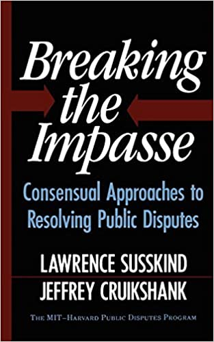 Breaking The Impasse: Consensual Approaches to Resolving Public Disputes by Susskind (1989-02-08)