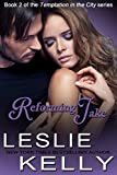 REFORMING JAKE - A Sexy Contemporary Romance! (Temptation In The City Book 2)