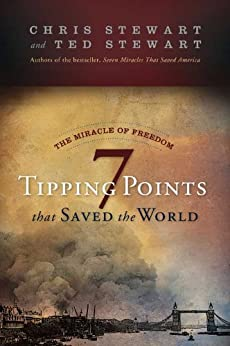 The Miracle of Freedom: 7 Tipping Points that Saved the World by [Stewart, Chris, Stewart, Ted]