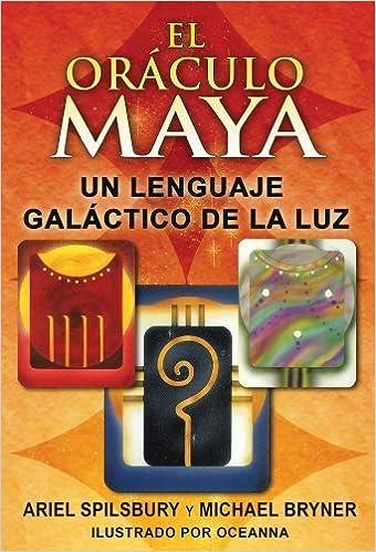 El oráculo maya: Un lenguaje galáctico de la luz (Spanish ...