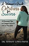 A Woman's Guide to De-Stress for Success: 10 Essential Tips to Conquer Stress and Live at Your Best