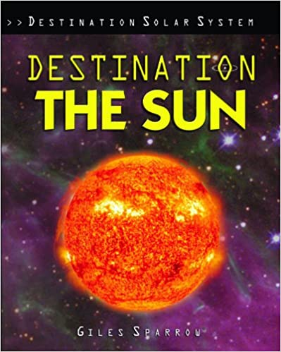 Ebooks et téléchargement pdf Destination the Sun (Destination Solar System) by Giles Sparrow PDF ePub iBook