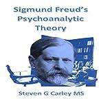 Sigmund Freud's Psychoanalytic Theory | Steven G Carley MS