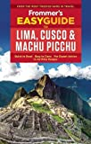 Frommer s EasyGuide to Lima, Cusco and Machu Picchu (Easy Guides)