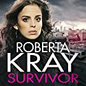Survivor: Only the Strongest Will Remain Standing... Audiobook by Roberta Kray Narrated by Annie Aldington