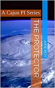 The Protector: A Cajun PI Series by [Roy, Jude]