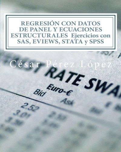 REGRESIÓN CON DATOS DE PANEL Y ECUACIONES ESTRUCTURALES  Ejercicios con SAS, EVIEWS, STATA y SPSS (Spanish Edition) ebook