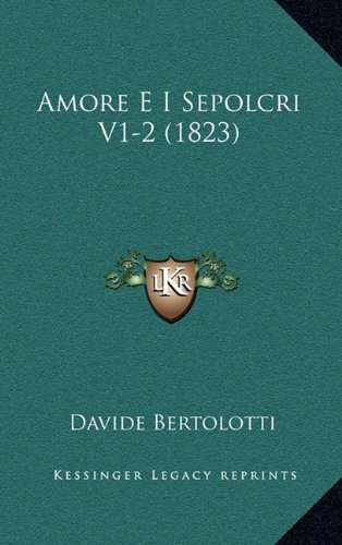 Amore E I Sepolcri V1-2 (1823) (Italian Edition) pdf