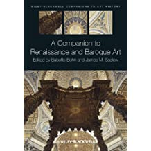A Companion to Renaissance and Baroque Art (Blackwell Companions to Art History Book 27)