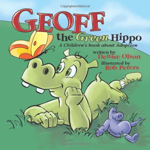 Geoff the Green Hippo- Geoff, the Green Hippo, learns that although he may not appear to be the mirror image of his family, he is surrounded with acceptance and undeniable love from a family that was meant to be his.
