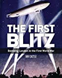 img - for The First Blitz: Bombing London in the First World War (General Military) book / textbook / text book