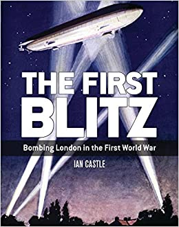 The First Blitz: Bombing London in the First World War