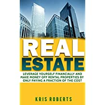 REAL ESTATE: Leverage Yourself Financially, Make Money Off Rental Properties By Only Paying A Fraction Of The Cost