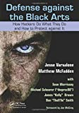 Defense against the Black Arts: How Hackers Do What They Do and How to Protect against It