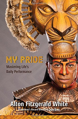 My Pride (Broadway's Record-Breaking Lion King): Mastering Life's Daily Performance
