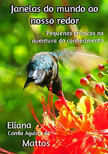 Janelas Do Mundo Ao Nosso Redor (Portuguese Edition) por Eliana Correa Aguirre De Mattos,uno