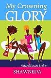 My Crowning Glory (Natural Sistahs Book 1)