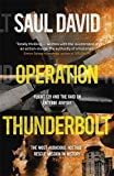 Operation Thunderbolt: Flight 139 and the Raid on Entebbe Airport, the Most Audacious Hostage Rescue Mission in History by Saul David (2015-07-02)