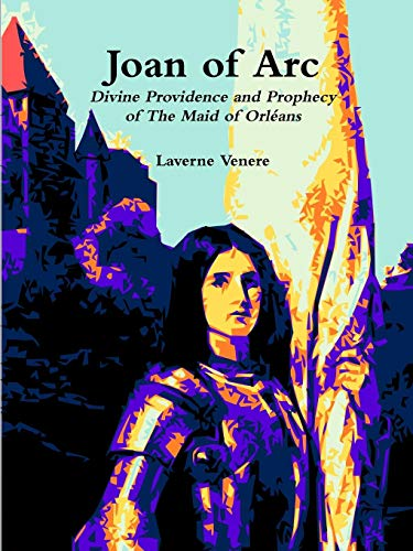 Joan of Arc: Divine Providence and Prophecy of The Maid of Orléans
