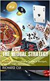 The Neural Strategy: A Remarkable Proven Way to Win at Blackjack, Roulette, Craps and Baccarat