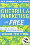 Guerrilla Marketing for Free:  Dozens of No-Cost Tactics to Promote Your Business and Energize Your Profits