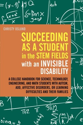 Succeeding as a Student in the STEM Fields with an Invisible Disability: A College Handbook for Science, Technology, Eng