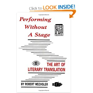 Performing Without a Stage: The Art of Literary Translation Robert Wechsler