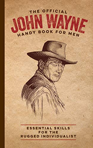 The Official John Wayne Handy Book For Men Essential Skills For The
