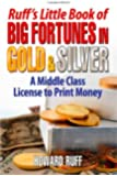 Ruff's Little Book of Big Fortunes in Gold and Silver: A Middle Class License to Print Money (Customs & Etiquette Pocket Guides series)