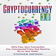 Cryptocurrency: 3.0: Ultra Fast, Zero Transaction Fee, Futureproof Coins That Need to Be on Your Radar Audiobook by Stephen Satoshi Narrated by William Kenny