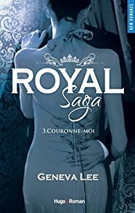 Royal Saga, tome 3 : Couronne-moi par Lee