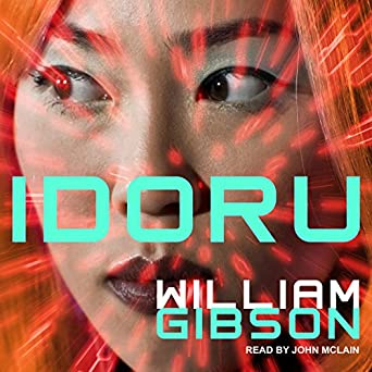 Idoru William Gibson (Author), John McLain (Narrator), Tantor Audio (Publisher)
