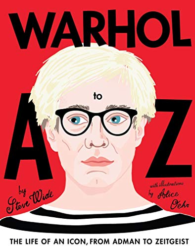 Warhol A to Z: The Life of an Icon: from Adman to Zeitgeist