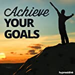 Achieve Your Goals Hypnosis: Reach & Exceed Any Targets, using Hypnosis |  Hypnosis Live