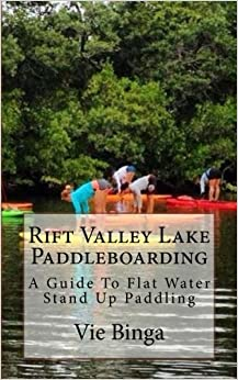 Book Rift Valley Lake Paddleboarding: A Guide To Flat Water Stand Up Paddling