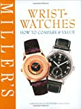 Miller's Wristwatches: How to Compare and Value (Millers How to Compare & Value)