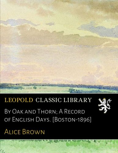 By Oak and Thorn; A Record of English Days. [Boston-1896] ebook