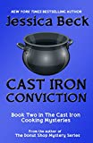 Cast Iron Conviction (The Cast Iron Cooking Mysteries Book 2)