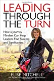 Leading Through the Turn: How a Journey Mindset Can Help Leaders Find Success and Significance (Business Books)
