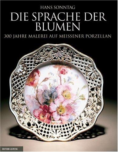 Die Sprache der Blumen: Meissener Porzellan Gebundenes Buch – 18. November 2009 Hans Sonntag Peter Lang 3361004942 Kunst